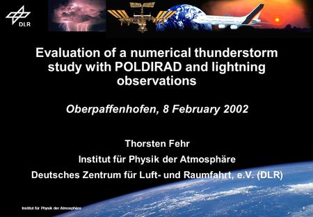 Institut für Physik der Atmosphäre 1 Evaluation of a numerical thunderstorm study with POLDIRAD and lightning observations Oberpaffenhofen, 8 February.