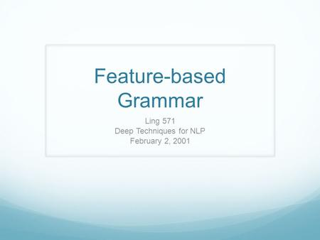 Feature-based Grammar Ling 571 Deep Techniques for NLP February 2, 2001.