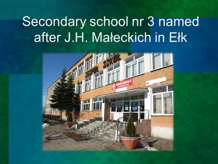 Secondary school nr 3 named after J.H. Małeckich in Ełk.