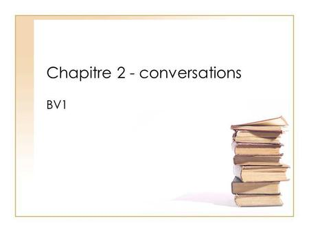 Chapitre 2 - conversations BV1. Conversation 1 A: Biology class (subject) is not interesting at all. Do you agree? A: Le cours de biologie nest pas (du.