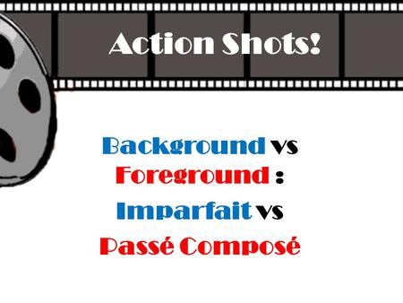 Background vs Foreground : Imparfait vs Passé Composé