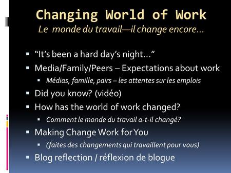 Changing World of Work Le monde du travailil change encore... Its been a hard days night... Media/Family/Peers – Expectations about work Médias, famille,