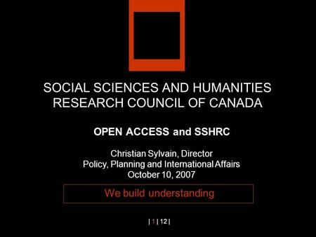 Fig. A | 1 | 12 | SOCIAL SCIENCES AND HUMANITIES RESEARCH COUNCIL OF CANADA We build understanding OPEN ACCESS and SSHRC Christian Sylvain, Director Policy,