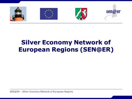 – Silver Economy Network of European Regions Silver Economy Network of European Regions