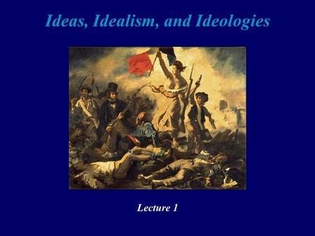 Ideas, Idealism, and Ideologies Lecture 1. The New World (1) Francis Bacon (1561-1626) Of the Proficience and Advancement of Learning Divine and Humane(1605);