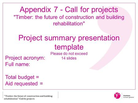 Timber: the future of construction and building rehabilitation Call for projects Appendix 7 - Call for projects Timber: the future of construction and.