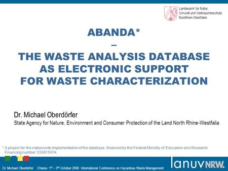 Dr. Michael Oberdörfer Chania 1 st – 3 rd October 2008 International Conference on Hazardous Waste Management ABANDA* – THE WASTE ANALYSIS DATABASE AS.