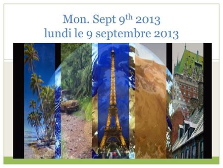 Mon. Sept 9 th 2013 lundi le 9 septembre 2013. Sept. 9-13 th week (3rd week of 1 st 6 weeks) F 1 Book check Notes Makeup quizzes Prep for oral grade Handouts.