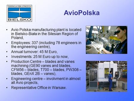 AvioPolska Avio Polska manufacturing plant is located in Bielsko-Biała in the Silesian Region of Poland, Employees: 337 (including 78 engineers in the.