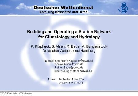 TECO-2006, 4 dec 2006, Geneva Abteilung Messnetze und Daten Building and Operating a Station Network for Climatology and Hydrology K. Klapheck, S. Alsen,