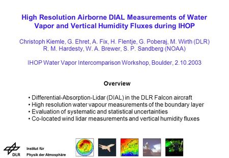 Institut für Physik der Atmosphäre Institut für Physik der Atmosphäre High Resolution Airborne DIAL Measurements of Water Vapor and Vertical Humidity Fluxes.