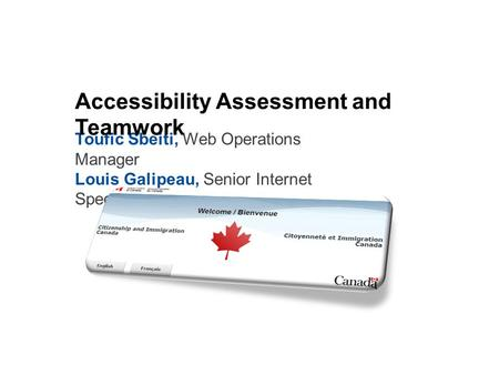 Toufic Sbeiti, Web Operations Manager Louis Galipeau, Senior Internet Specialist Accessibility Assessment and Teamwork.