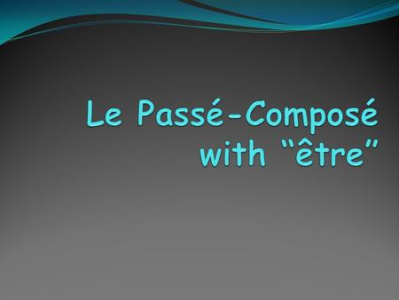 What you already know You already learned that Passé-composé is formed using: an AUXILIARY and the MAIN VERB You have also learned that the AUXILIARY.
