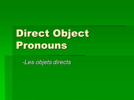 Direct Object Pronouns -Les objets directs -Les objets directs.