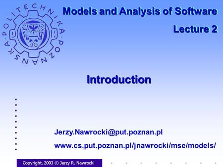 IntroductionIntroduction Copyright, 2003 © Jerzy R. Nawrocki  Models and Analysis.