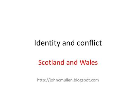Identity and conflict Scotland and Wales