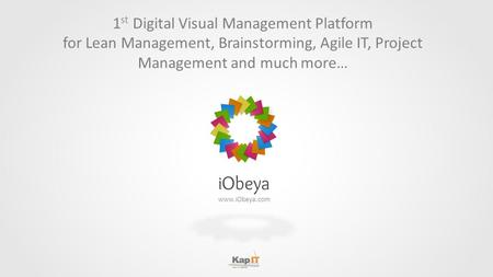 1st Digital Visual Management Platform for Lean Management, Brainstorming, Agile IT, Project Management and much more… www.iObeya.com.