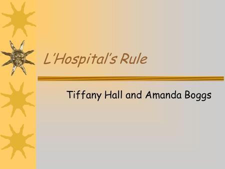 LHospitals Rule Tiffany Hall and Amanda Boggs. LHospital Born in Paris in 1661 Was a cavalry officer until his nearsightedness forced his resignation.