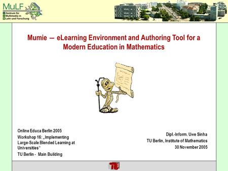 Hendricks / Jeschke / Thomsen / Weinzierl Mumie eLearning Environment and Authoring Tool for a Modern Education in Mathematics Online Educa Berlin 2005.