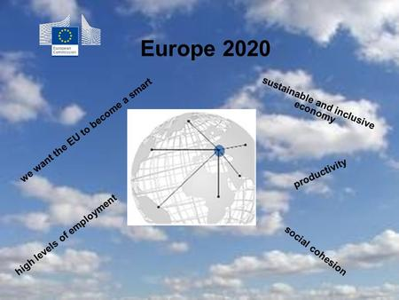 Europe 2020 sustainable and inclusive economy high levels of employment productivity social cohesion we want the EU to become a smart.