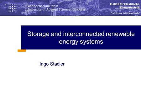 Institut für Elektrische Energietechnik Prof. Dr.-Ing. habil. Ingo Stadler Storage and interconnected renewable energy systems Ingo Stadler.