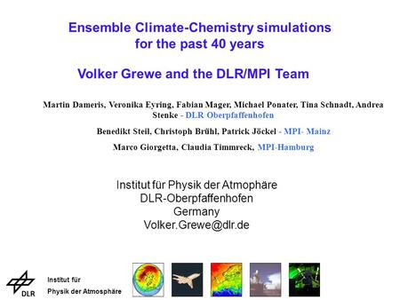 Institut für Physik der Atmosphäre Ensemble Climate-Chemistry simulations for the past 40 years Volker Grewe and the DLR/MPI Team Institut für Physik der.
