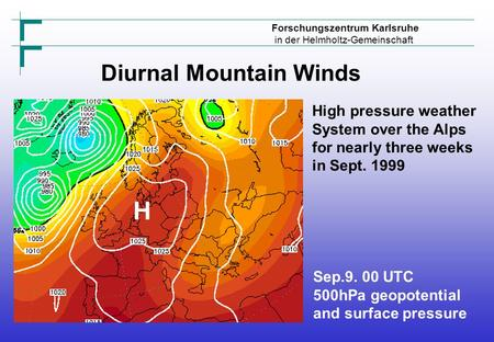 Forschungszentrum Karlsruhe in der Helmholtz-Gemeinschaft High pressure weather System over the Alps for nearly three weeks in Sept. 1999 Sep.9. 00 UTC.