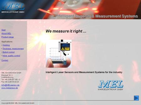 Copyright © 2008 MEL Mikroelektronik GmbH Start About MEL Product range Applications: Welding Thickness measurement Robot control Inline quality control.