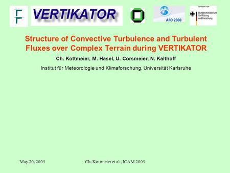 May 20, 2003Ch. Kottmeier et al., ICAM 2003 Structure of Convective Turbulence and Turbulent Fluxes over Complex Terrain during VERTIKATOR Ch. Kottmeier,