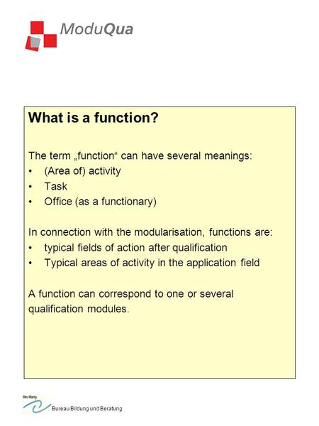 Bureau Bildung und Beratung What is a function? The term function can have several meanings: (Area of) activity Task Office (as a functionary) In connection.