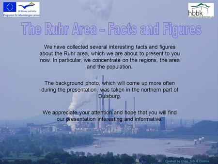 We have collected several interesting facts and figures about the Ruhr area, which we are about to present to you now. In particular, we concentrate on.