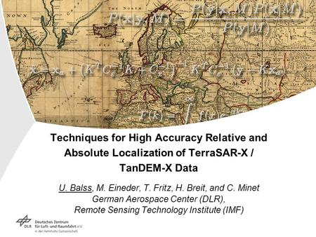 Techniques for High Accuracy Relative and Absolute Localization of TerraSAR-X / TanDEM-X Data U. Balss, M. Eineder, T. Fritz, H. Breit, and C. Minet German.