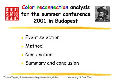 L Event selection l Method l Combination l Summary and conclusion Color reconnection analysis for the summer conference 2001 in Budapest Thomas Ziegler,
