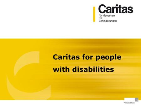 Caritas for people with disabilities. Agenda Wednesday Caritas für Menschen mit Behinderungen 10:30 - 10:45Welcome, short introduction 10:45 – 11:15Introduction.