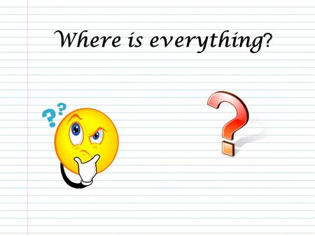 Where is everything?.