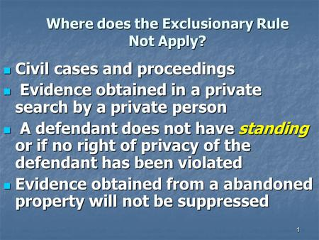 1 Where does the Exclusionary Rule Not Apply? Civil cases and proceedings Civil cases and proceedings Evidence obtained in a private search by a private.