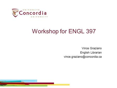Workshop for ENGL 397 Vince Graziano English Librarian