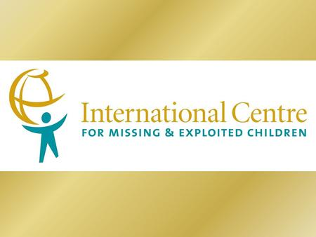 A Global Movement to Protect Children The International Centre for Missing & Exploited Children (ICMEC) is the leading global service agency working to.