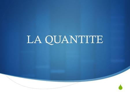 LA QUANTITE. THE QUANTITY To express an indeterminate quantity (some), we use: De la (féminin) ex: de la viande De l (in front of mute « h » or a vowel)