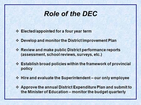 Role of the DEC Elected/appointed for a four year term Develop and monitor the District Improvement Plan Review and make public District performance reports.