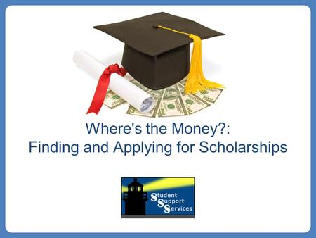 Where's the Money?: Finding and Applying for Scholarships.