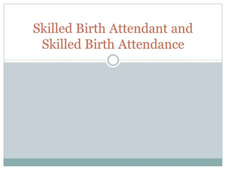 Skilled Birth Attendant and Skilled Birth Attendance