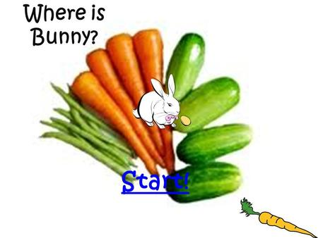 Where is Bunny? Start!. Where is Bunny? a.Inside the houseInside the house b.Outside the houseOutside the house c.Between the houseBetween the house.