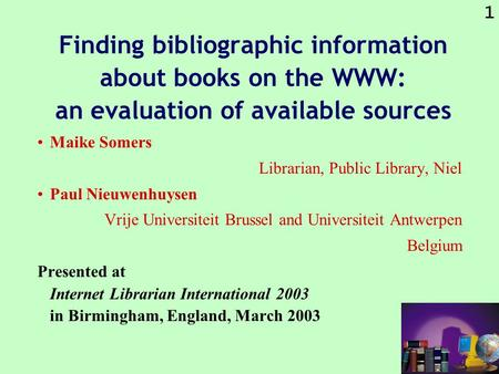 1 Finding bibliographic information about books on the WWW: an evaluation of available sources Maike Somers Librarian, Public Library, Niel Paul Nieuwenhuysen.