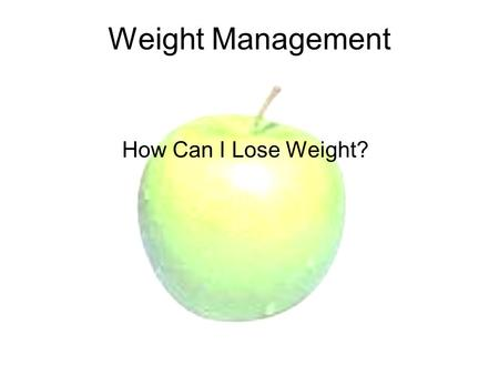Weight Management How Can I Lose Weight?. Burning Calories Exercise and nutrition are key components in losing weight To lose weight you must burn more.