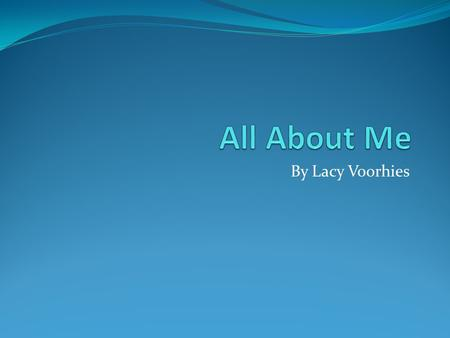 All About Me By Lacy Voorhies.