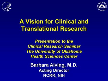A Vision for Clinical and Translational Research Presentation to the Clinical Research Seminar The University of Oklahoma Health Sciences Center Barbara.