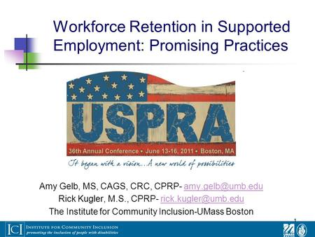 1 Workforce Retention in Supported Employment: Promising Practices Amy Gelb, MS, CAGS, CRC, CPRP- Rick Kugler, M.S., CPRP-