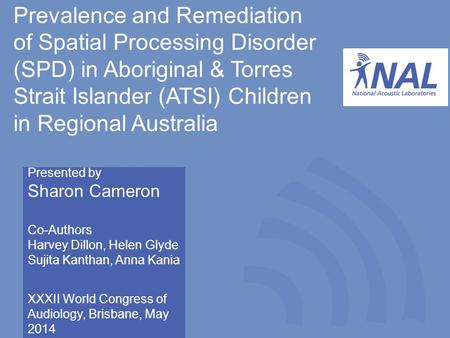 National Acoustic Laboratories, Sydney, Australia Prevalence and Remediation of Spatial Processing Disorder (SPD) in Aboriginal & Torres Strait Islander.