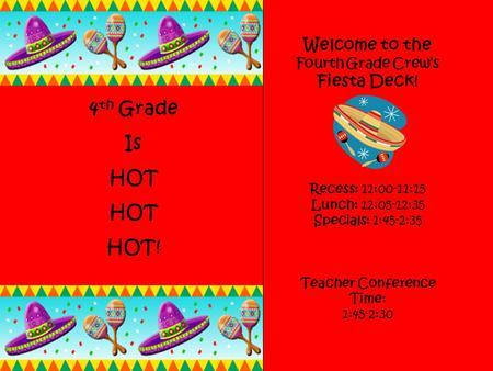 Welcome to the Fourth Grade Crews Fiesta Deck! Recess: 11:00-11:15 Lunch: 12:05-12:35 Specials: 1:45-2:35 Teacher Conference Time: 1:45-2:30 4 th Grade.